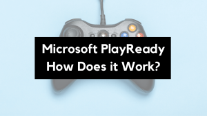 What is Microsoft PlayReady DRM and How Does It Work?
