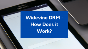 What is Google Widevine DRM? How Does Widevine Work?