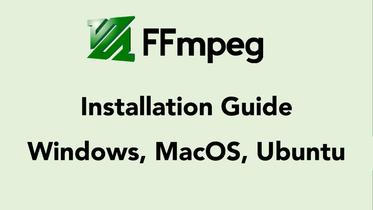 Install FFmpeg on Windows, Mac, and Ubuntu the Easy Way