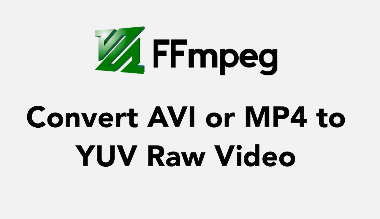 Convert to YUV using FFmpeg and Playback Using ffplay