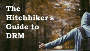 The Hitchhiker's Guide To DRM