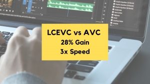 LCEVC vs. AVC - Incredible 28% Gain at 3x Speed