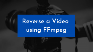 How to Reverse a Video using FFmpeg