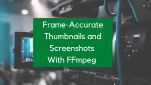 Thumbnails & Screenshots using FFmpeg - 3 Efficient Techniques