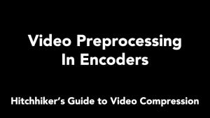 What is Video Pre-processing in Encoders?