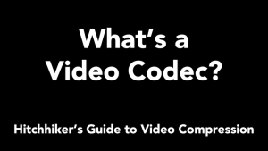 What's a Video Codec - Layman's Explanation