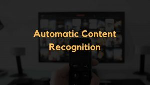 Automatic Content Recognition (ACR) - How Does it Work?