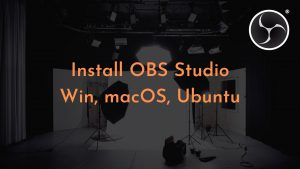 How to Install OBS Studio on Windows, macOS, and Ubuntu - Comprehensive Guide