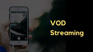 What is VOD or Video On Demand Streaming?