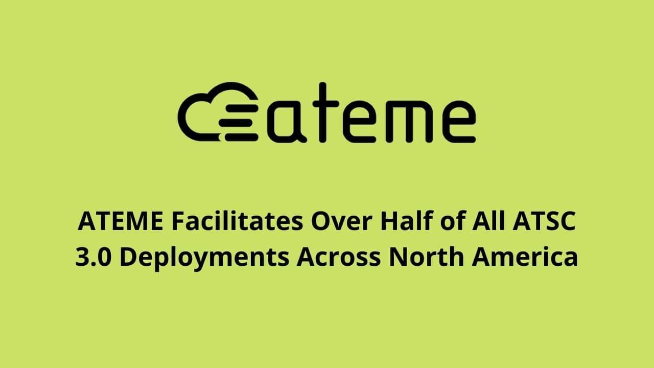 ATEME Facilitates Over Half of All ATSC 3.0 Deployments Across North America
