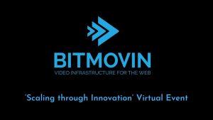Bitmovin Announces 'Scaling through Innovation' Virtual Event for OTT Solutions Providers