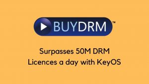 BuyDRM Surpasses 50M Licenses a Day with KeyOS