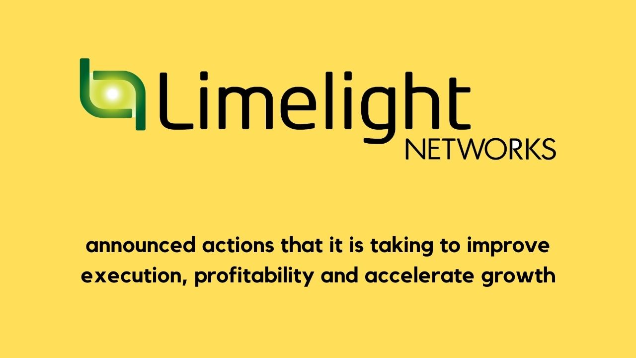 Limelight Networks Announces Actions to Better Position the Company for Improved Growth and Profitability