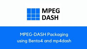 How to Package MPEG-DASH using Bento4's mp4dash