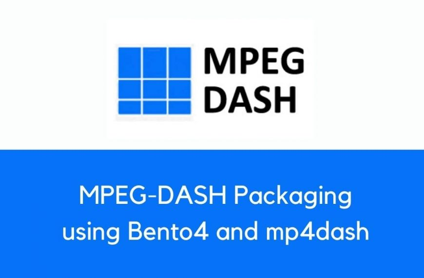 Bento4 mp4dash for MPEG-DASH Packaging – A Simplified Guide