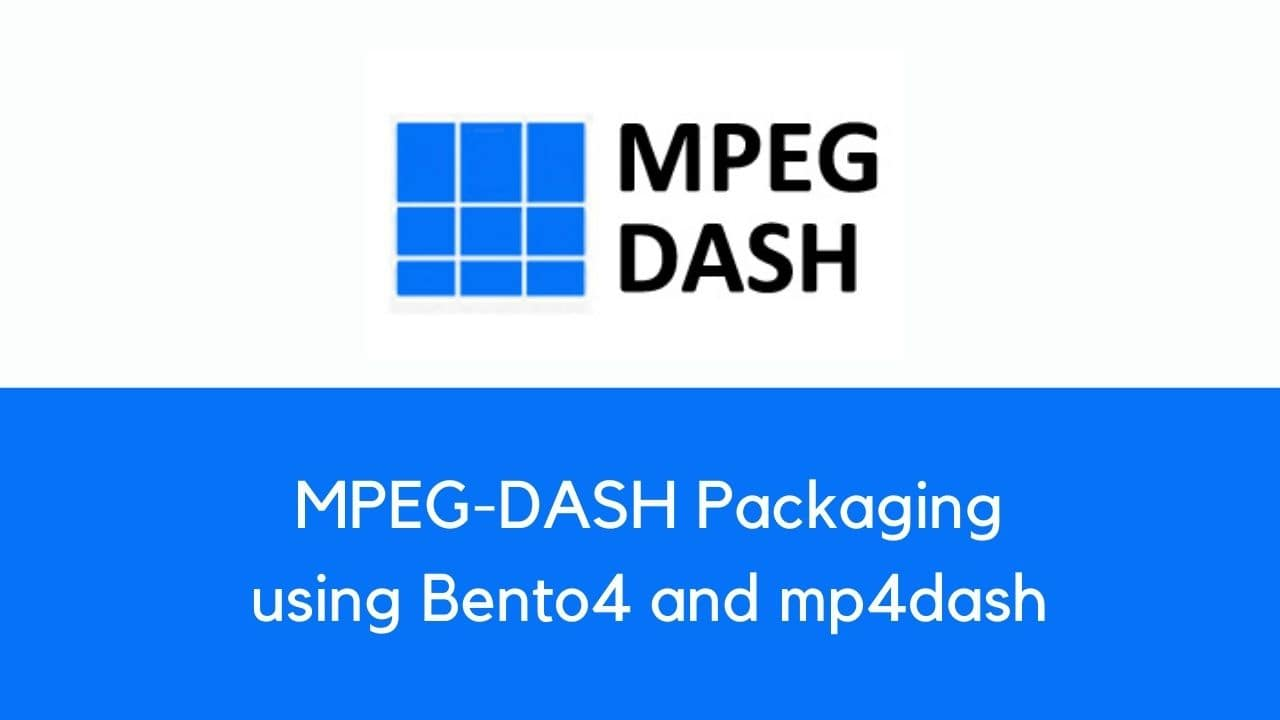 Bento4 and mp4dash for creating MPEG-DASH streams
