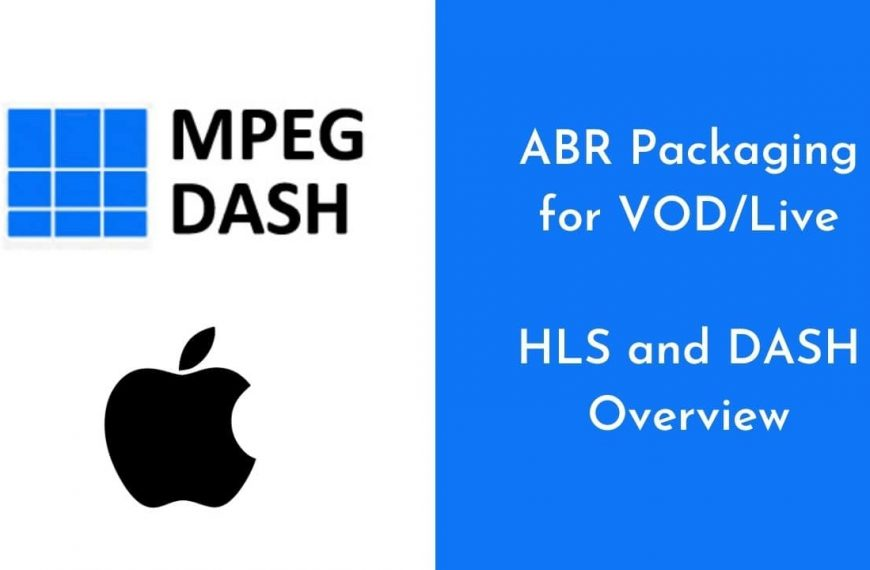 Fundamentals of ABR Packaging for VOD, Live – HLS and MPEG-DASH