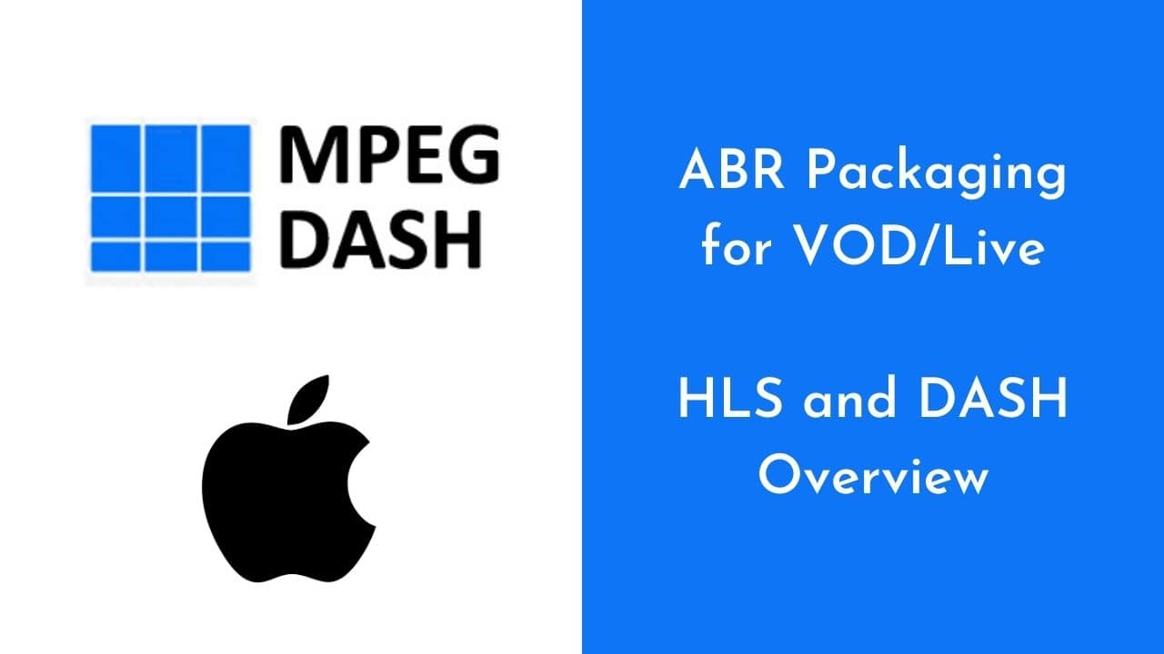 DASH and HLS Packaging Overview