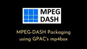 MPEG-DASH Packaging using GPAC's mp4box Tool