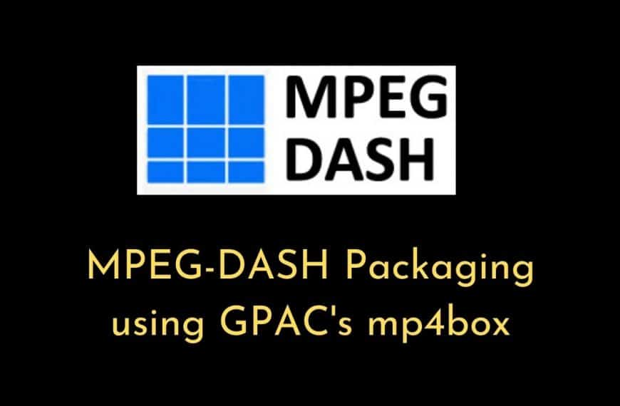 MPEG-DASH Packaging using GPAC's mp4box Tool