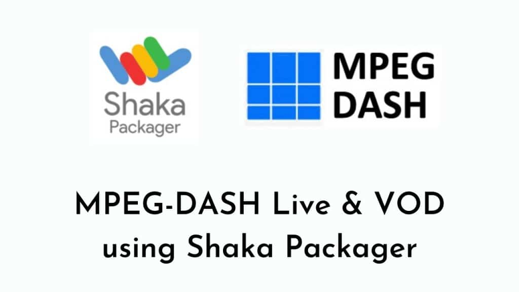 Shaka Packager for MPEG-DASH Packaging – Live and VOD