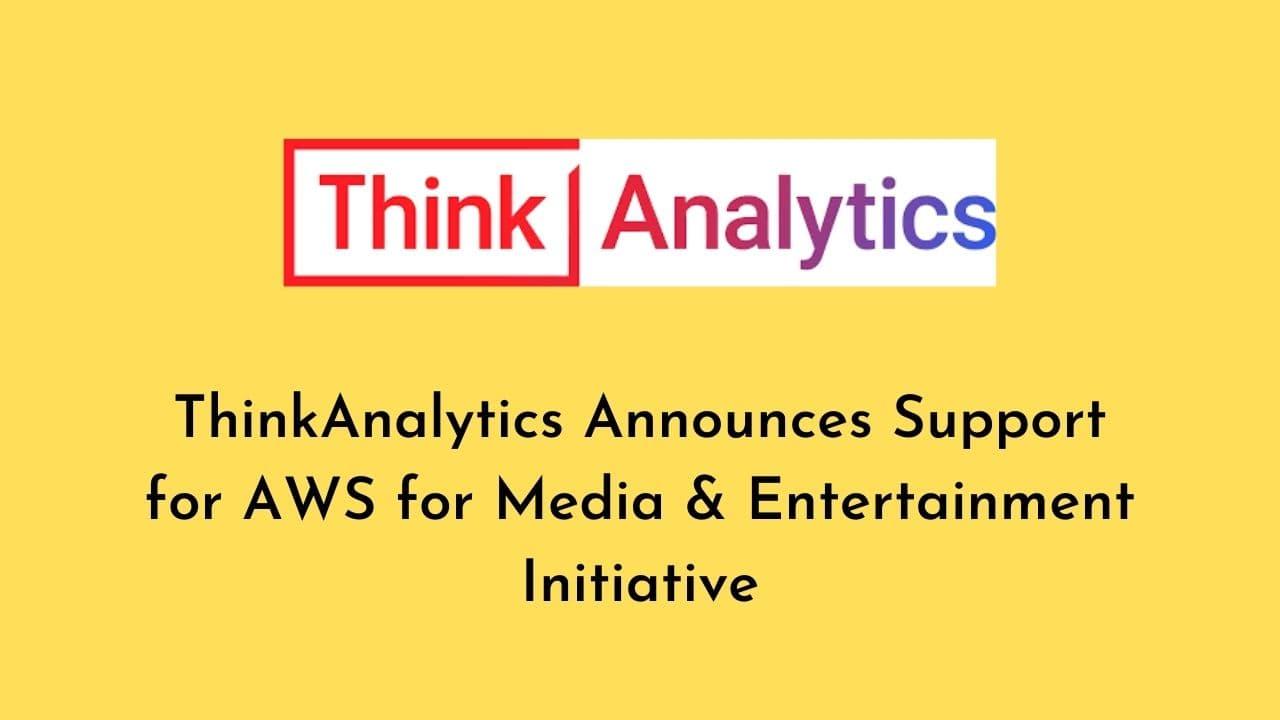 thinkanalytics aws media and entertainment initiative
