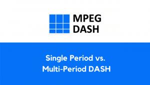 Single Period vs. Multi Period DASH Simplified