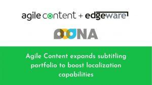 Agile Content expands subtitling portfolio to boost localization capabilities