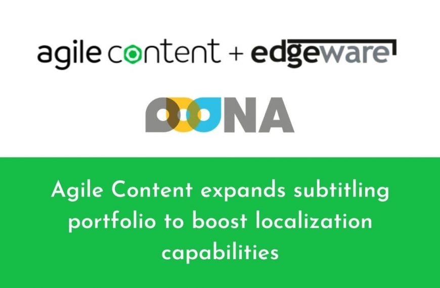Agile Content expands subtitling portfolio to boost localization capabilities