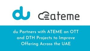du Partners with ATEME on OTT and DTH Projects to Improve Offering Across the UAE