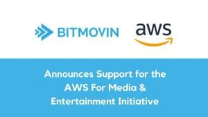 Bitmovin Support for AWS for Media & Entertainment Initiative