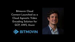 Bitmovin Cloud Connect Launched as a Cloud Agnostic Video Encoding Solution for GCP, AWS, Azure