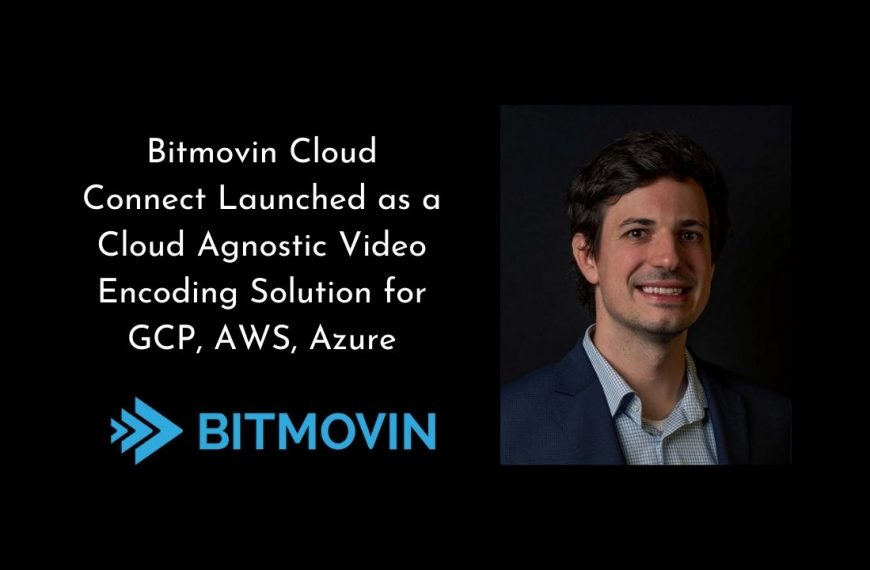 Bitmovin Cloud Connect Launched as a Cloud Agnostic Video Encoding Solution for GCP, AWS, Azure