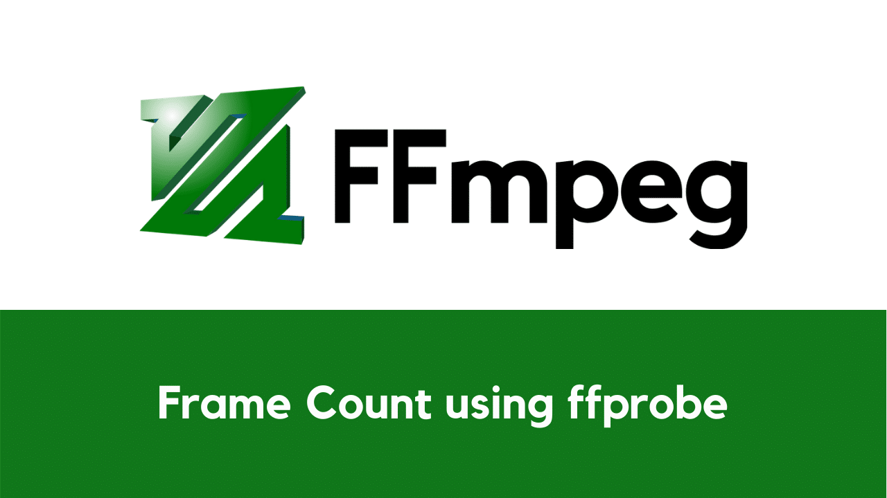 Extract Frame Count Using ffprobe (Number of Frames in a Video)