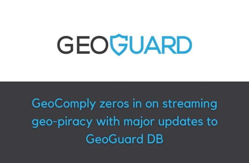 GeoComply zeros in on streaming geo-piracy with major updates to GeoGuard DB