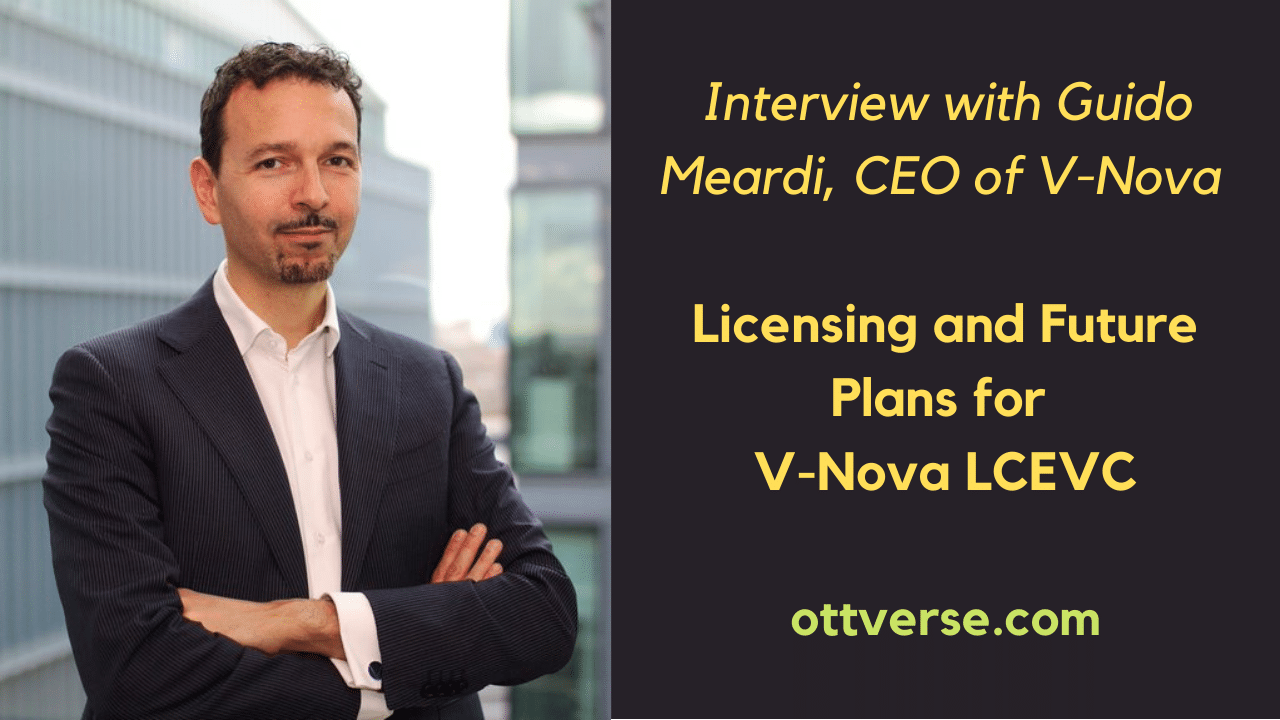Interview with Guido Meardi, CEO of V-Nova on V-Nova LCEVC Licensing and Deployment