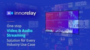 Innocrux  Launches Innorelay - A Premium Video and Audio Streaming Solution