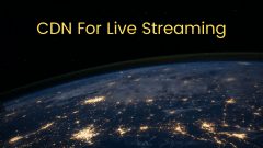 Why Use a CDN for Live Streaming?