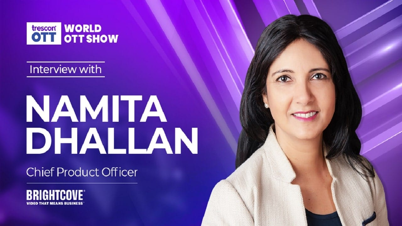 Interview with Namita Dhallan – Chief Product Officer, Brightcove