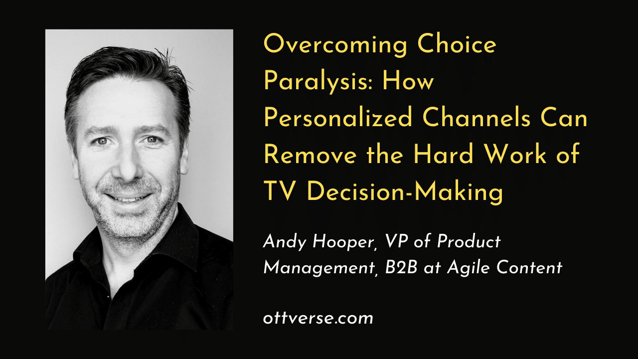 Overcoming Choice Paralysis: How Personalized Channels Can Remove the Hard Work of TV Decision-Making