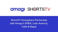 ShortsTV Strengthens Partnership with Amagi in EMEA, Latin America, India & Nepal