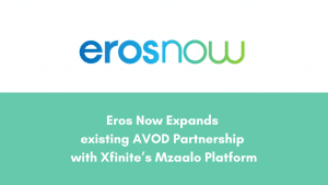 Eros Now Expands existing AVOD Partnership with Xfinite's Mzaalo Platform