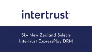 Sky New Zealand Selects Intertrust ExpressPlay DRM to Protect Sky Go OTT Service