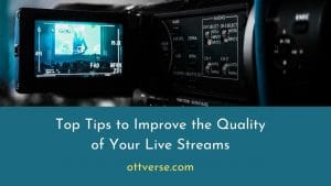 Top 12 Tips To Improve Live Streaming Quality [Updated for 2021]