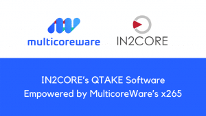 IN2CORE's QTAKE Software Empowered by MulticoreWare's x265
