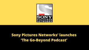 Sony Pictures Networks' - 'The Go-Beyond Podcast' looks at life from the lens of the icons of inspiration