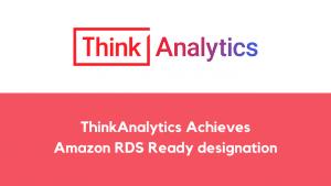ThinkAnalytics achieves Amazon RDS Ready designation