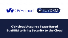 OVHcloud Acquires Texas-Based BuyDRM to Bring Security to the Cloud