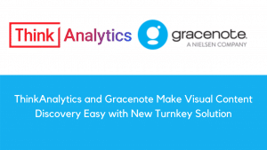 ThinkAnalytics and Gracenote Make Visual Content Discovery Easy with New Turnkey Solution