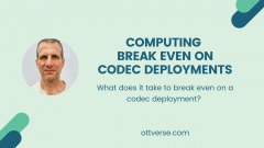 Computing Break Even on Codec Deployments
